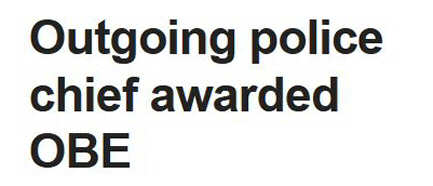 Screenshot of BBC headline: 'Outgoing police chief awarded OBE